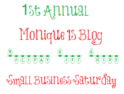 Monique Is Blog First Annual Holiday Gift Guide for Small Business Saturday