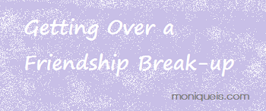 Getting over a friendship Break-up by Monique Is Blog